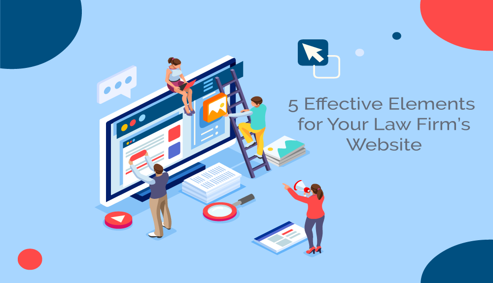 5 Effective Elements For Your Law Firm's Website